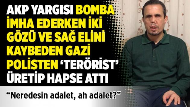 AKP yargısı bomba imha ederken iki gözü ve sağ elini kaybeden polisten 'terörist' üretip hapse attı