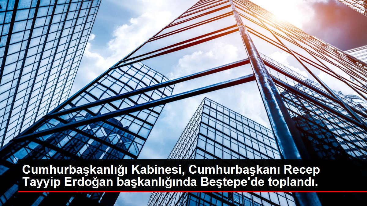 Cumhurbaşkanlığı Kabinesi, Cumhurbaşkanı Recep Tayyip Erdoğan başkanlığında Beştepe'de toplandı.